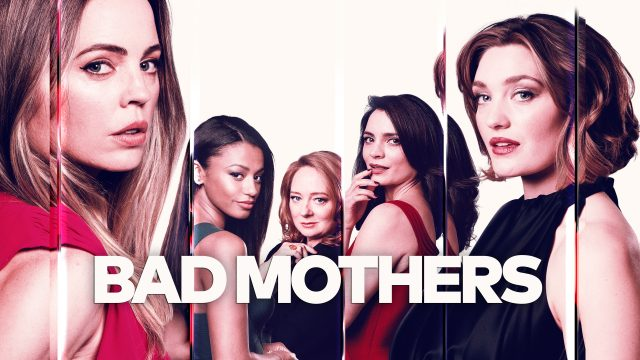 Bad Mothers Red Arrow Studios International Melissa George